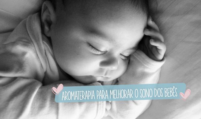 Aromaterapia para melhorar o sono dos bebes