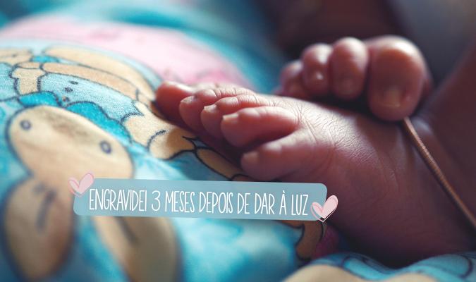 engravidei 3 meses depois de dar a luz
