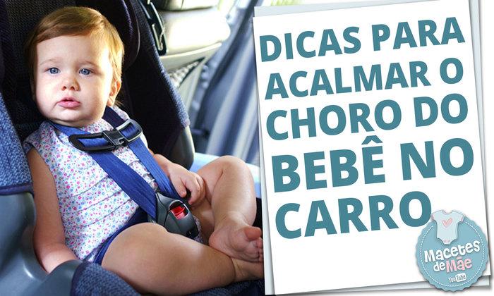 Bebê chorando no carro? - 20 dicas para transportar as crianças de forma mais tranquila
