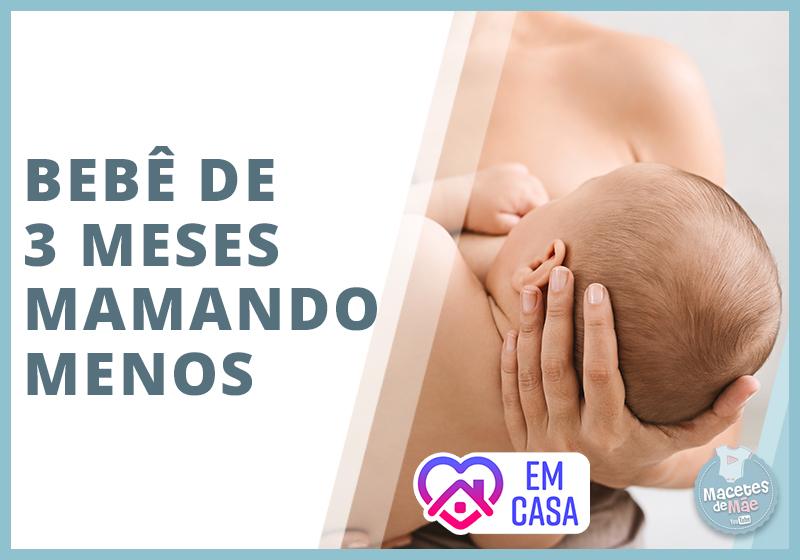 bebê de 3 meses que está mamando menos